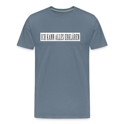 ICH KANN ALLES ERKLÄREN - Männer Premium T-Shirt