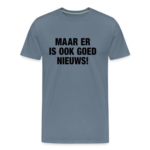 Maar er is ook goed nieuws - Mannen Premium T-shirt