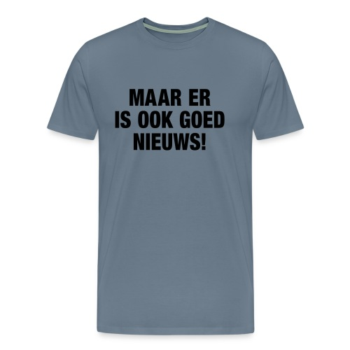 Maar er is ook goed nieuws - Men's Premium T-Shirt