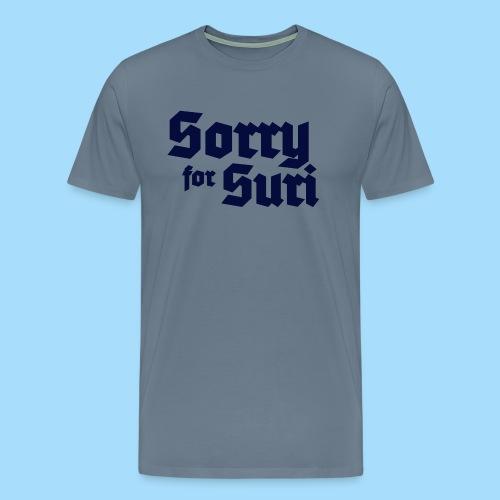 Sorry for Suri - Männer Premium T-Shirt