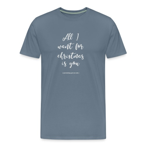 All I want _ oh baby - Mannen Premium T-shirt