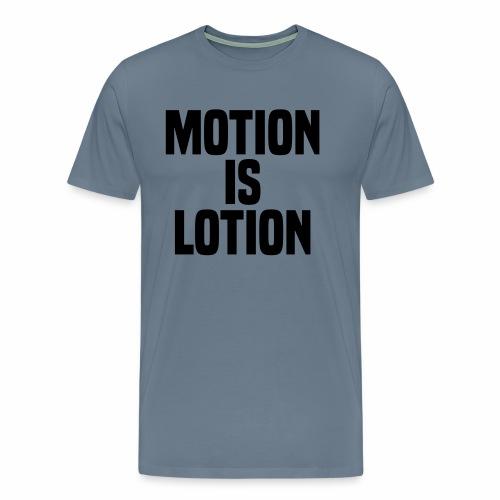 Motion is lotion - Men's Premium T-Shirt