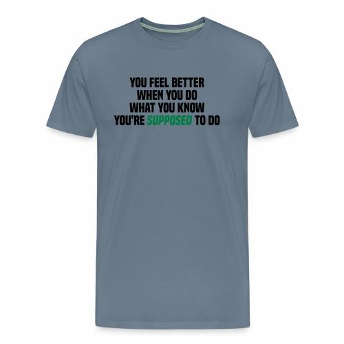 You feel better when you do what you should do - Men's Premium T-Shirt