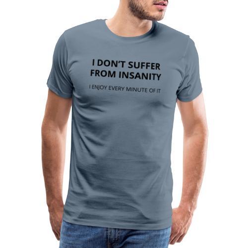 I don't suffer from insanity - Men's Premium T-Shirt