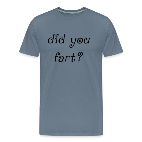 Did you fart - Men's Premium T-Shirt