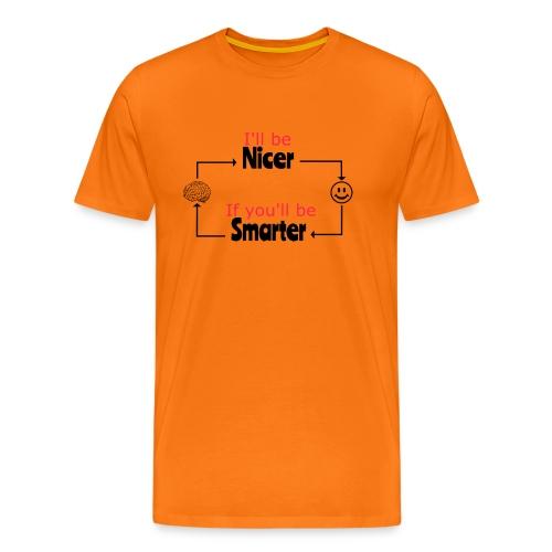 I'll be nicer, if you'll be smarter - Mannen Premium T-shirt