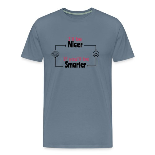 I'll be nicer, if you'll be smarter - Mannen Premium T-shirt