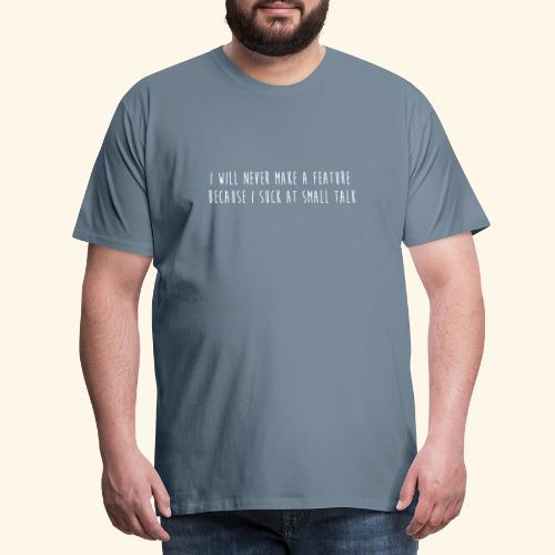 I will never make a feature - Mannen Premium T-shirt