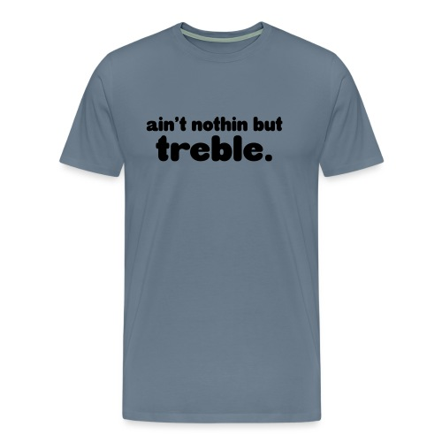 ain't notin but treble - Premium T-skjorte for menn