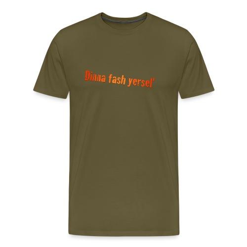 Dinna Fash Yersel' - Men's Premium T-Shirt