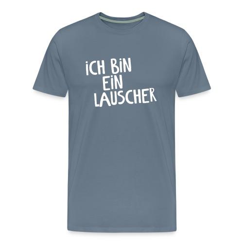 Ich bin ein Lauscher - Lauscherlounge Frauenshirt - Männer Premium T-Shirt