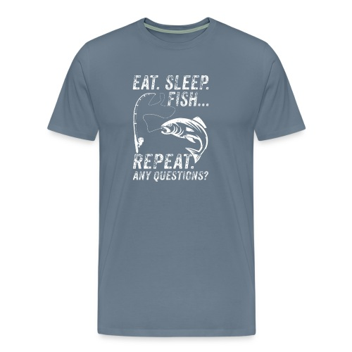 EAT SLEEP FISH REPEAT ANY QUESTIOINS? - Männer Premium T-Shirt