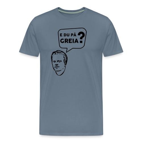 e_du_paa_greia2 - Premium T-skjorte for menn
