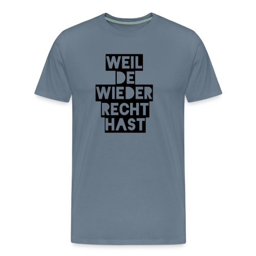 Weil de wieder Recht hast - Männer Premium T-Shirt