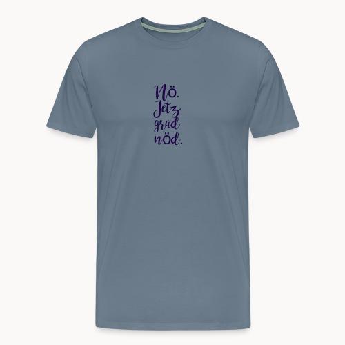 Nö. Jetz grad nöd. - Männer Premium T-Shirt