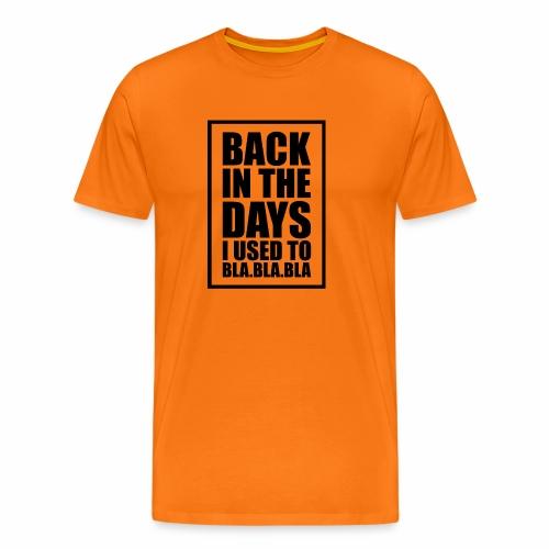 back in the days bla bla ver01 - Herre premium T-shirt