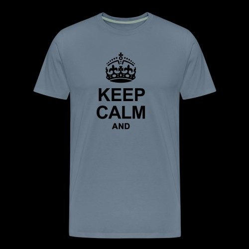 Keep Calm and write your text - Men's Premium T-Shirt