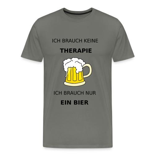 Ich brauche keine Therapie ich brauch nur Bier - Männer Premium T-Shirt
