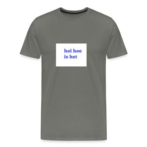 hoi hoe is het - Mannen Premium T-shirt
