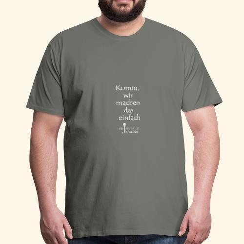 Komm, wir machen das einfach - weiß - Männer Premium T-Shirt