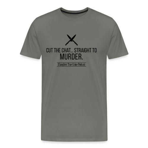 Cut the chat quote - Men's Premium T-Shirt