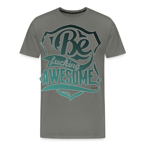 Be Fucking Awesome - Men's Premium T-Shirt