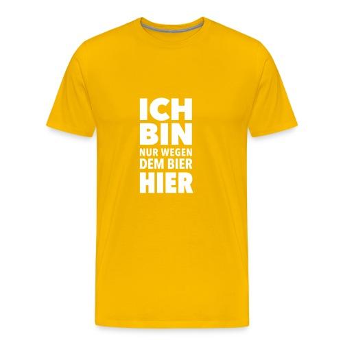 ich bin wegen dem Bier hier Party Feier Wiesn JGA - Men's Premium T-Shirt