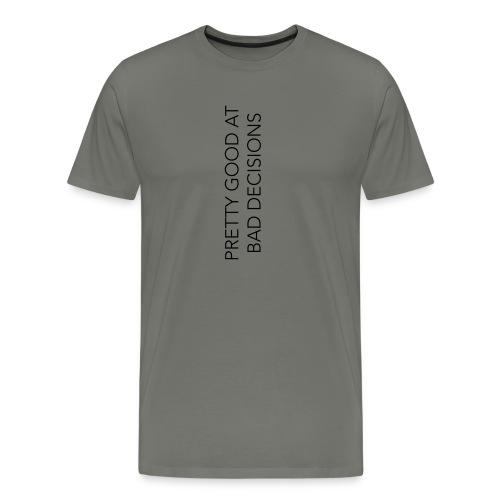BAD DECISIONS - Men's Premium T-Shirt