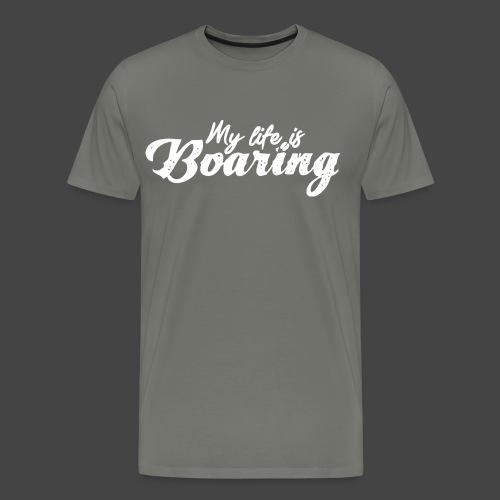 My Life is BOARING - Männer Premium T-Shirt
