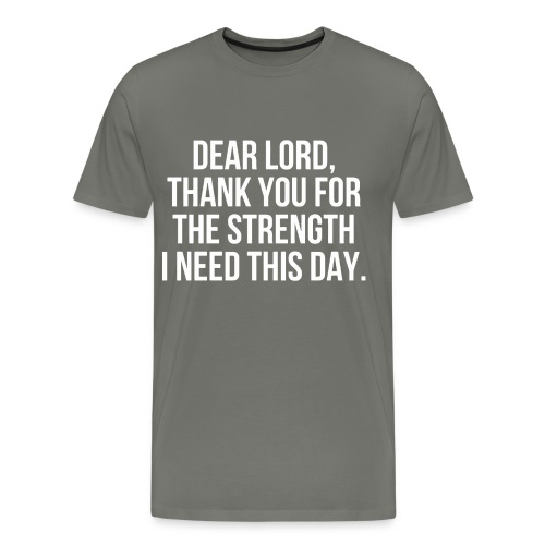 Dear lord thank you for the strength - Men's Premium T-Shirt
