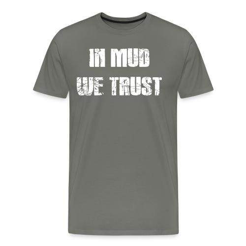 In Mud we Trust - Männer Premium T-Shirt