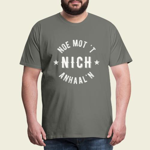 Noe mot 't nich anhaal'n - Mannen Premium T-shirt
