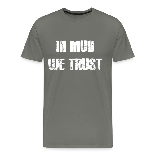 In Mud we Trust - Männer Premium T-Shirt