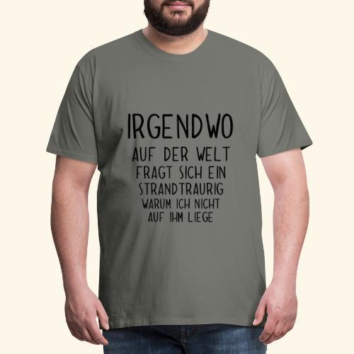 Irgendwo auf der Welt fragt sich ein Strand - Männer Premium T-Shirt