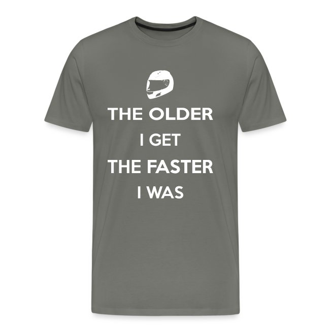 The Older I Get The Faster I Was