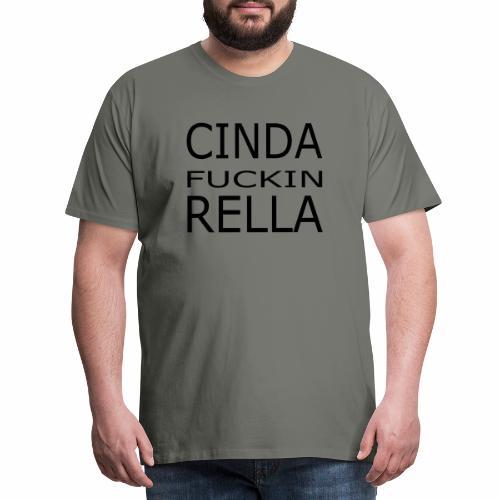 Cinda fuckin Rella - Männer Premium T-Shirt