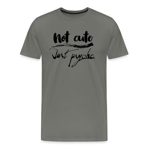 Not cute just psycho - Männer Premium T-Shirt