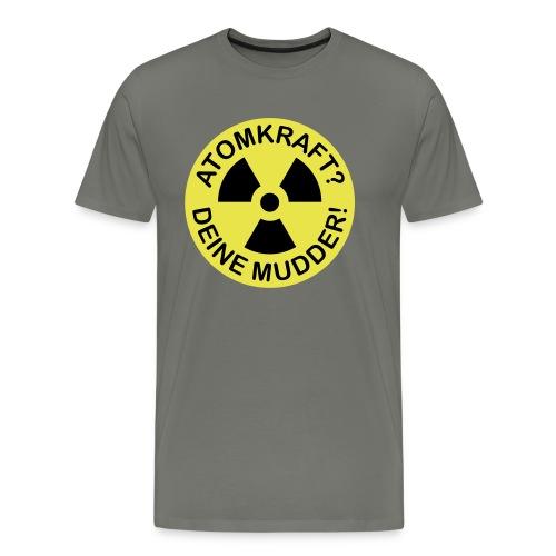 ATOMKRAFT? DEINE MUDDER! - Männer Premium T-Shirt