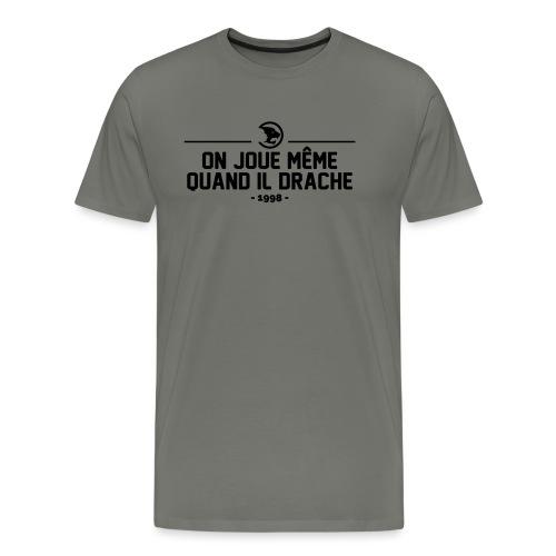 On Joue Même Quand Il Dr - Men's Premium T-Shirt