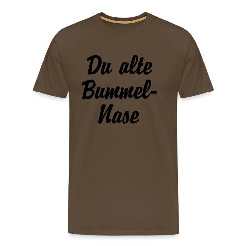 Du alte Bummel Nase - Männer Premium T-Shirt