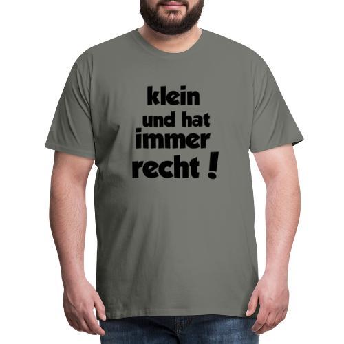 Klein und hat immer recht! - Männer Premium T-Shirt