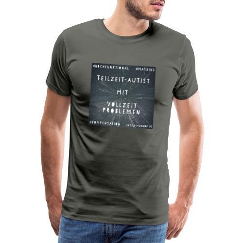 Teilzeit Autist mit Vollzeit Problemen - Männer Premium T-Shirt