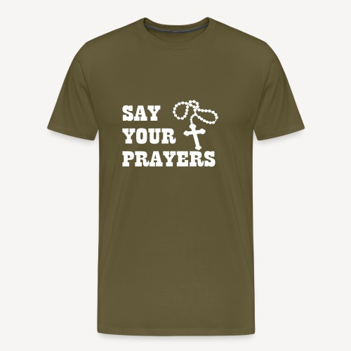 SAY YOUR PRAYERS - Men's Premium T-Shirt