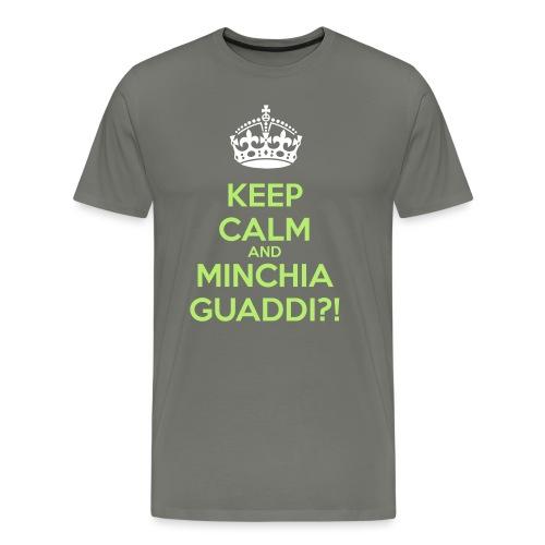 Minchia guaddi Keep Calm - Maglietta Premium da uomo