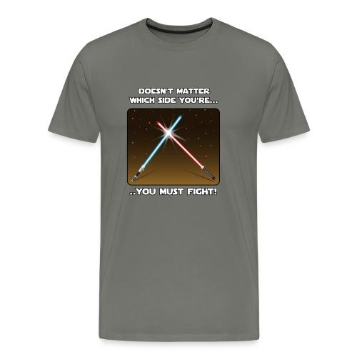 Non importa da quale parte stai...devi combattere! - Maglietta Premium da uomo