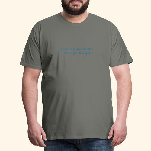 Früher war alles leichter - Männer Premium T-Shirt