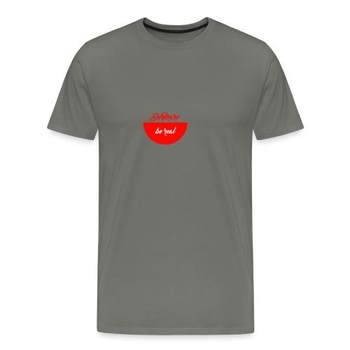BE REAL - Männer Premium T-Shirt