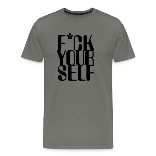 F*ck your self - Männer Premium T-Shirt