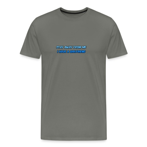 Stay Away From Me; I Have a Girlfriend - Men's Premium T-Shirt