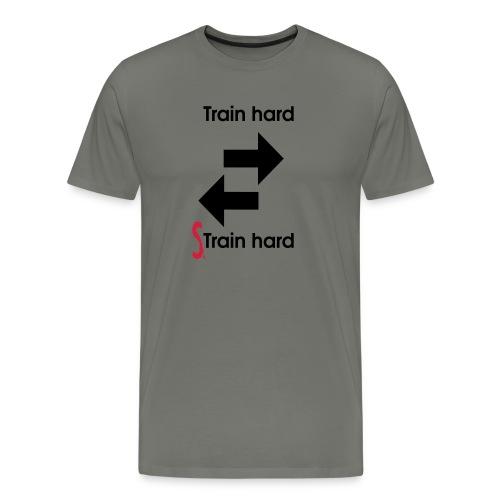 Train hard strain hard - Männer Premium T-Shirt